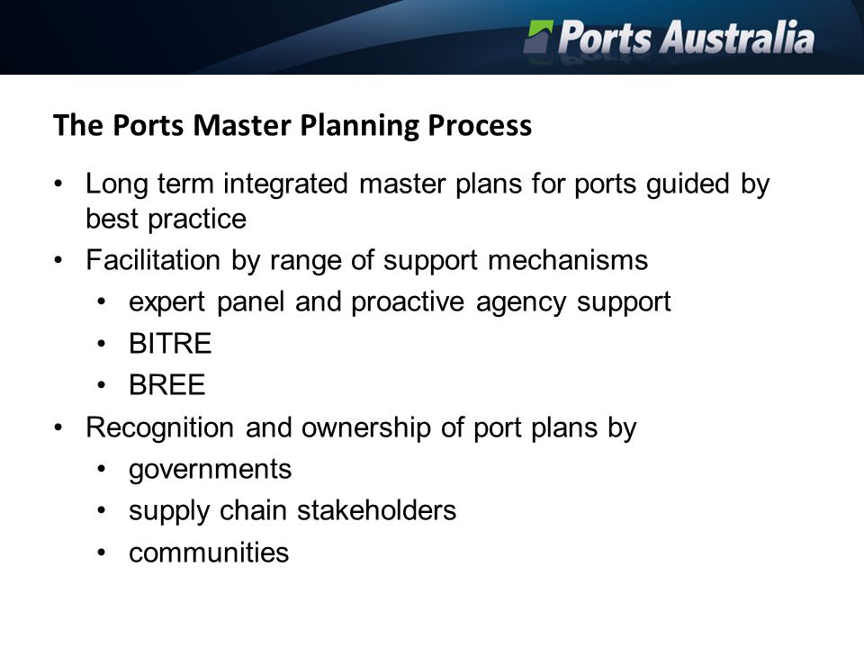 The Ports Master Planning Process Long term integrated master plans for ports guided by best practice Facilitation by range of support mechanisms expe