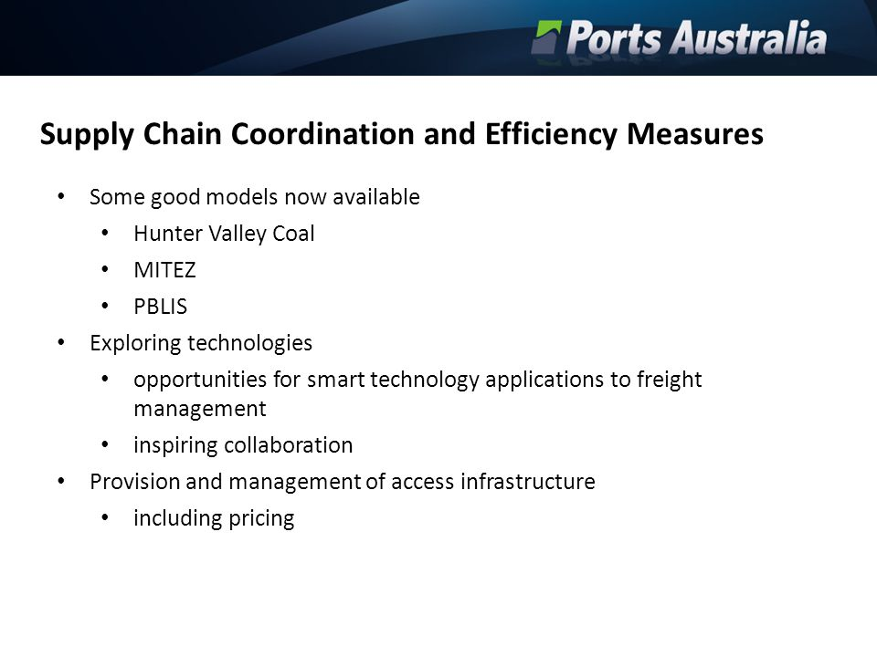 Supply Chain Coordination and Efficiency Measures Some good models now available Hunter Valley Coal MITEZ PBLIS Exploring technologies opportunities f