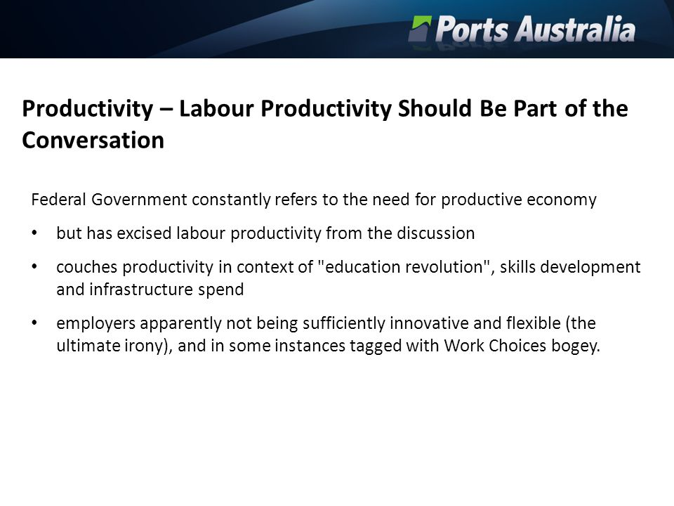 Productivity – Labour Productivity Should Be Part of the Conversation Federal Government constantly refers to the need for productive economy but has
