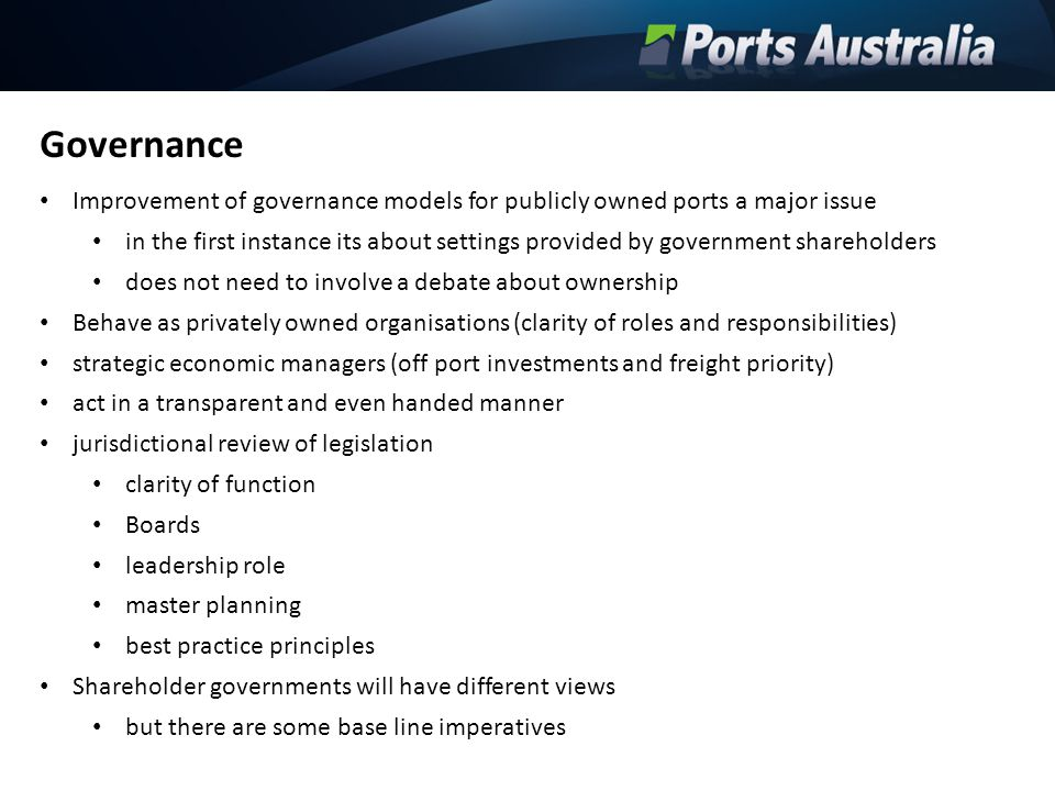Governance Improvement of governance models for publicly owned ports a major issue in the first instance its about settings provided by government sha