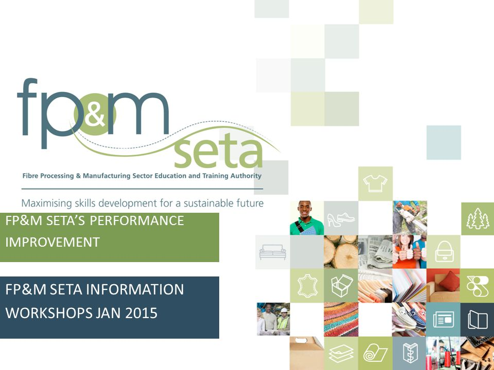 FP&M SETA'S PERFORMANCE IMPROVEMENT FP&M SETA INFORMATION WORKSHOPS JAN 2015