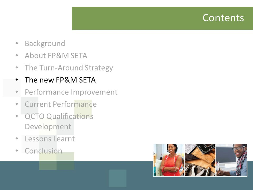 Contents Background About FP&M SETA The Turn-Around Strategy The new FP&M SETA Performance Improvement Current Performance QCTO Qualifications Development Lessons Learnt Conclusion