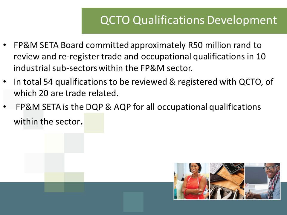 QCTO Qualifications Development FP&M SETA Board committed approximately R50 million rand to review and re-register trade and occupational qualifications in 10 industrial sub-sectors within the FP&M sector.