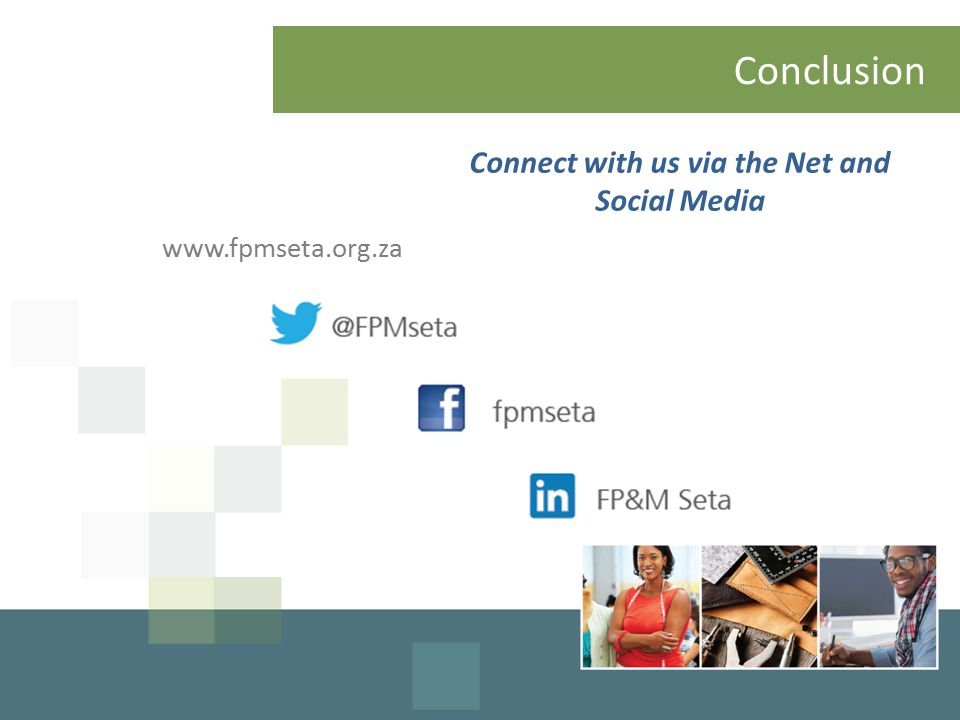 Conclusion Connect with us via the Net and Social Media www.fpmseta.org.za
