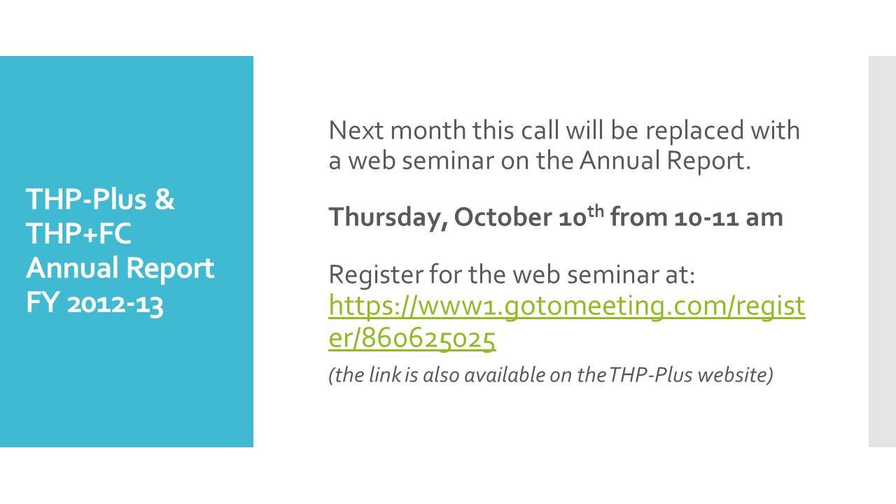 THP-Plus & THP+FC Annual Report FY 2012-13 Next month this call will be replaced with a web seminar on the Annual Report.