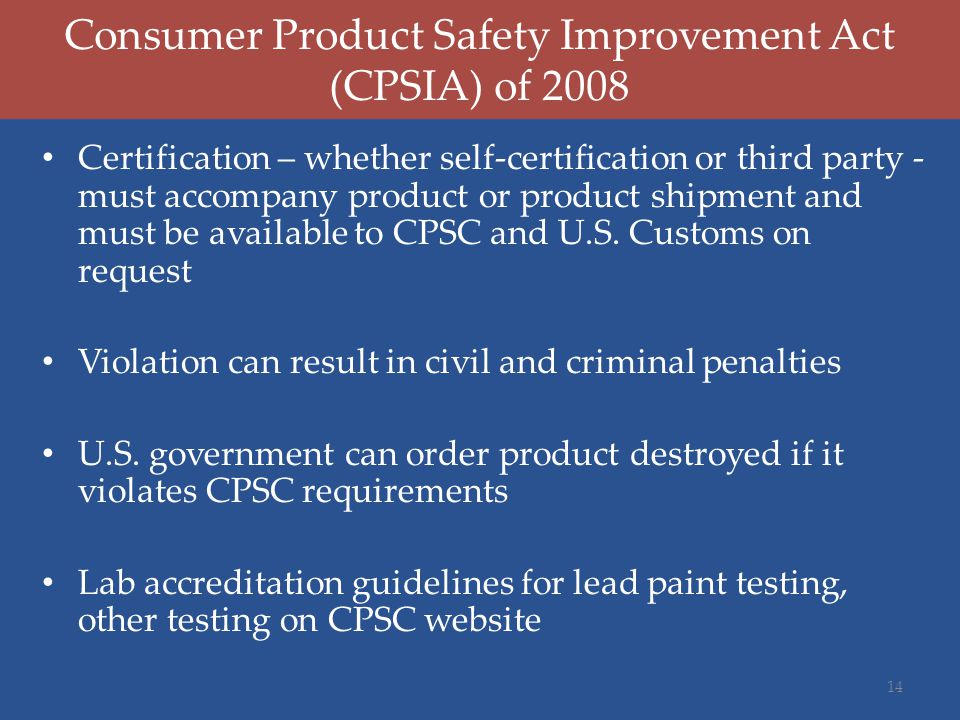 Consumer Product Safety Improvement Act (CPSIA) of 2008 Certification – whether self-certification or third party - must accompany product or product