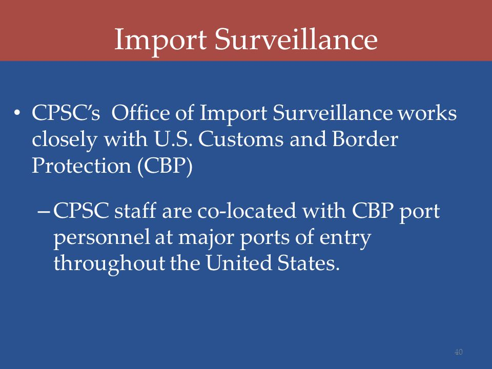 CPSC's Office of Import Surveillance works closely with U.S.