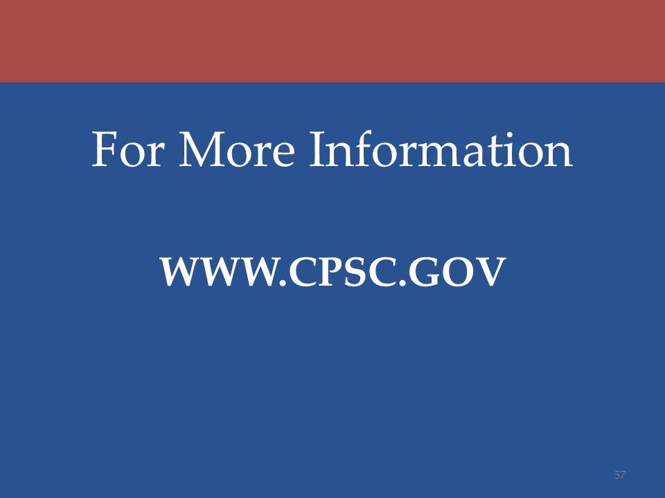 For More Information WWW.CPSC.GOV 57