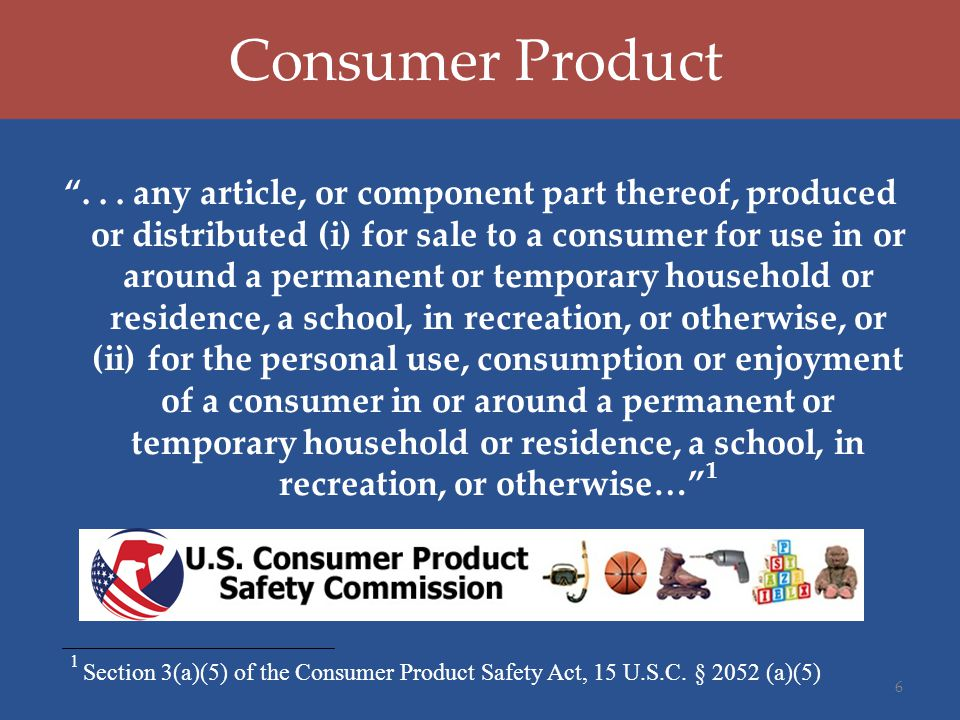 """Consumer Product """"... any article, or component part thereof, produced or distributed (i) for sale to a consumer for use in or around a permanent or t"""