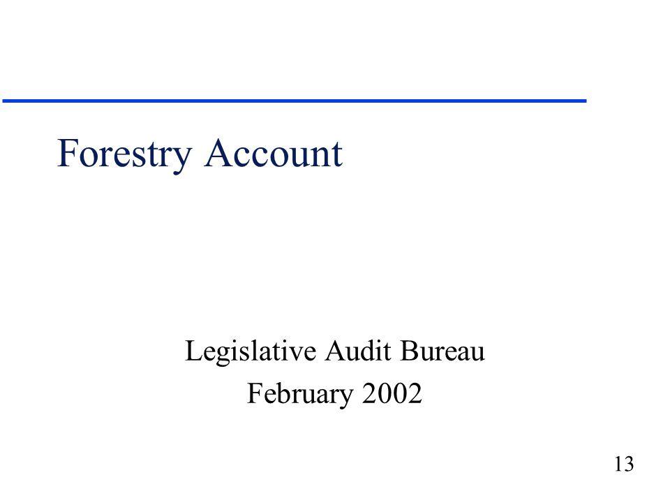 13 Forestry Account Legislative Audit Bureau February 2002