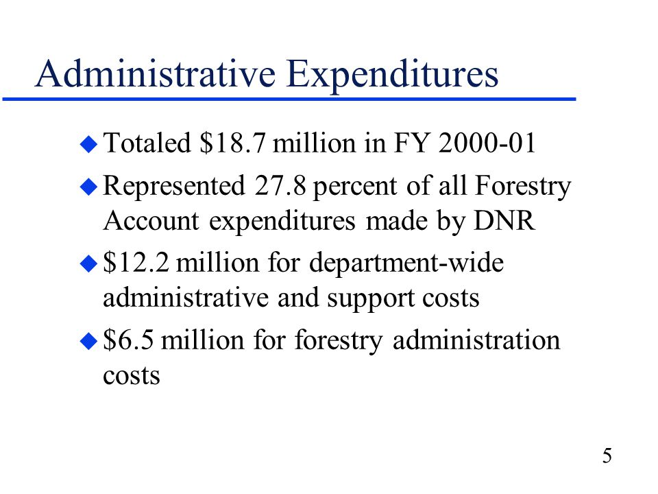 5 Administrative Expenditures u Totaled $18.7 million in FY 2000-01 u Represented 27.8 percent of all Forestry Account expenditures made by DNR u $12.2 million for department-wide administrative and support costs u $6.5 million for forestry administration costs