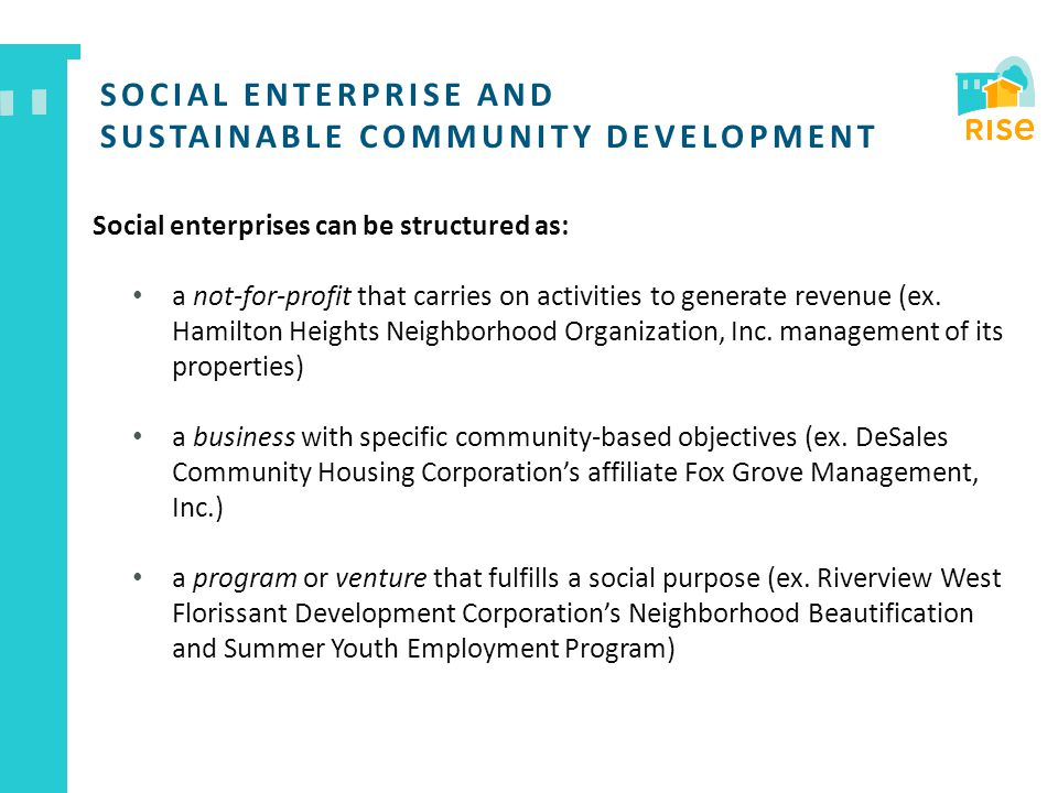 Social enterprises can be structured as: a not-for-profit that carries on activities to generate revenue (ex. Hamilton Heights Neighborhood Organizati