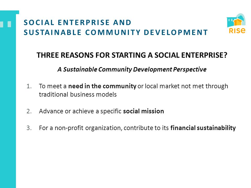 SOCIAL ENTERPRISE AND SUSTAINABLE COMMUNITY DEVELOPMENT THREE REASONS FOR STARTING A SOCIAL ENTERPRISE? A Sustainable Community Development Perspectiv