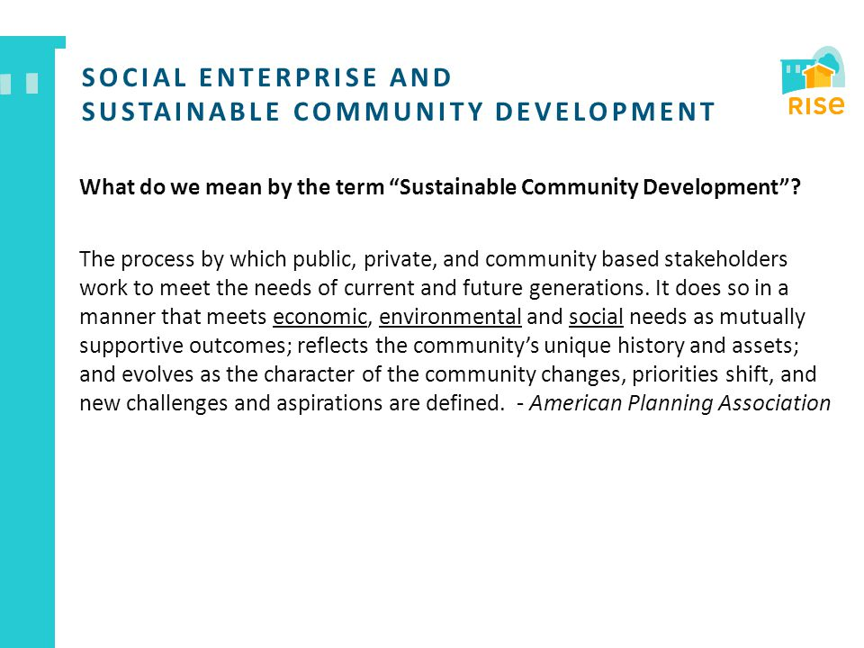 SOCIAL ENTERPRISE AND SUSTAINABLE COMMUNITY DEVELOPMENT What do we mean by the term Sustainable Community Development .
