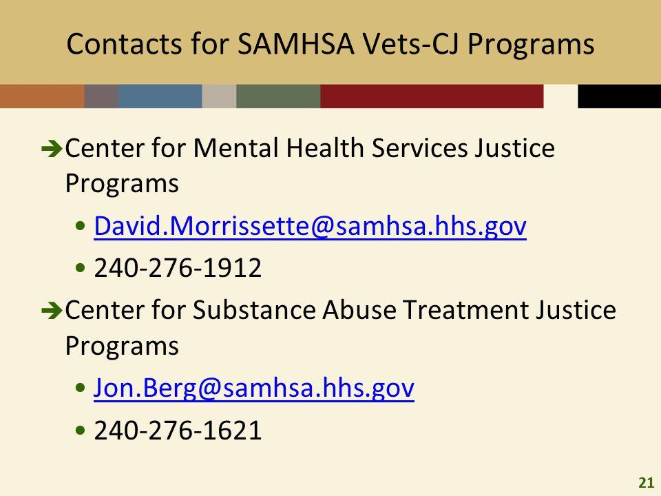 21 Contacts for SAMHSA Vets-CJ Programs  Center for Mental Health Services Justice Programs David.Morrissette@samhsa.hhs.gov 240-276-1912  Center for Substance Abuse Treatment Justice Programs Jon.Berg@samhsa.hhs.gov 240-276-1621