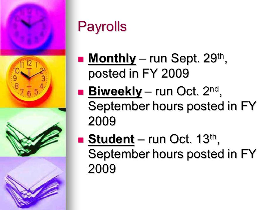 Payrolls Monthly – run Sept. 29 th, posted in FY 2009 Monthly – run Sept.