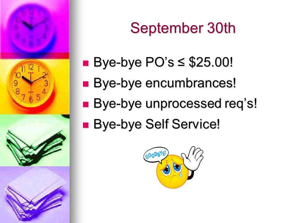 September 30th Bye-bye PO's ≤ $25.00. Bye-bye PO's ≤ $25.00.