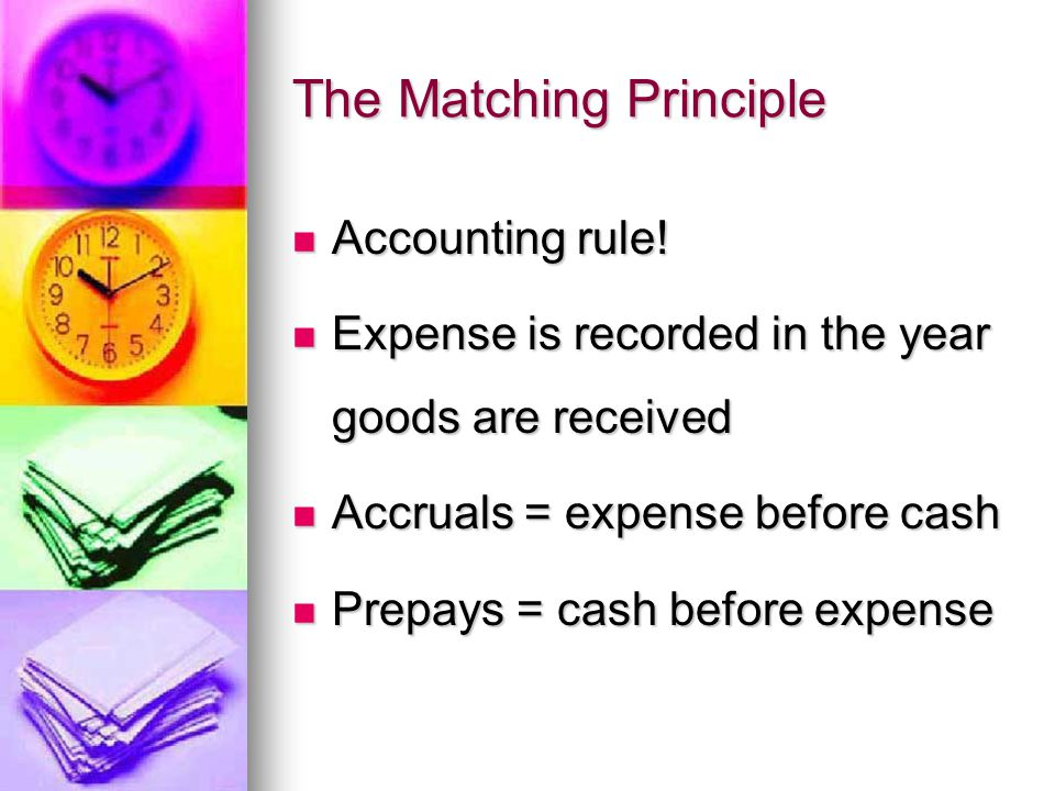 The Matching Principle Accounting rule. Accounting rule.