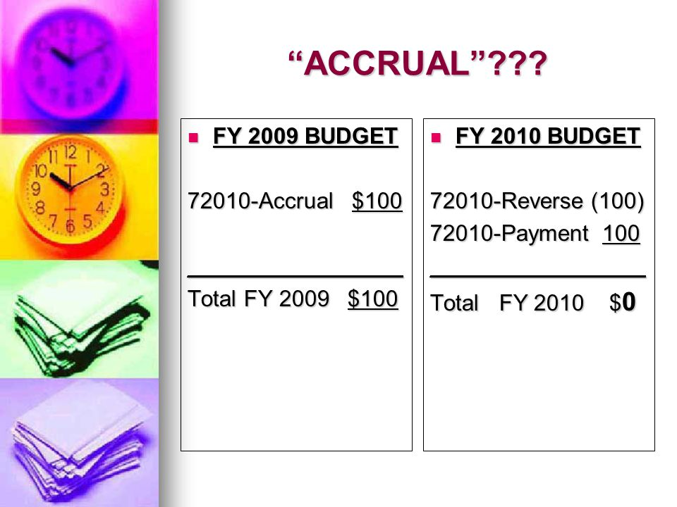 """""""ACCRUAL""""??? FY 2009 BUDGET FY 2009 BUDGET 72010-Accrual $100 _________________ Total FY 2009 $100 FY 2010 BUDGET FY 2010 BUDGET 72010-Reverse (100) 7"""
