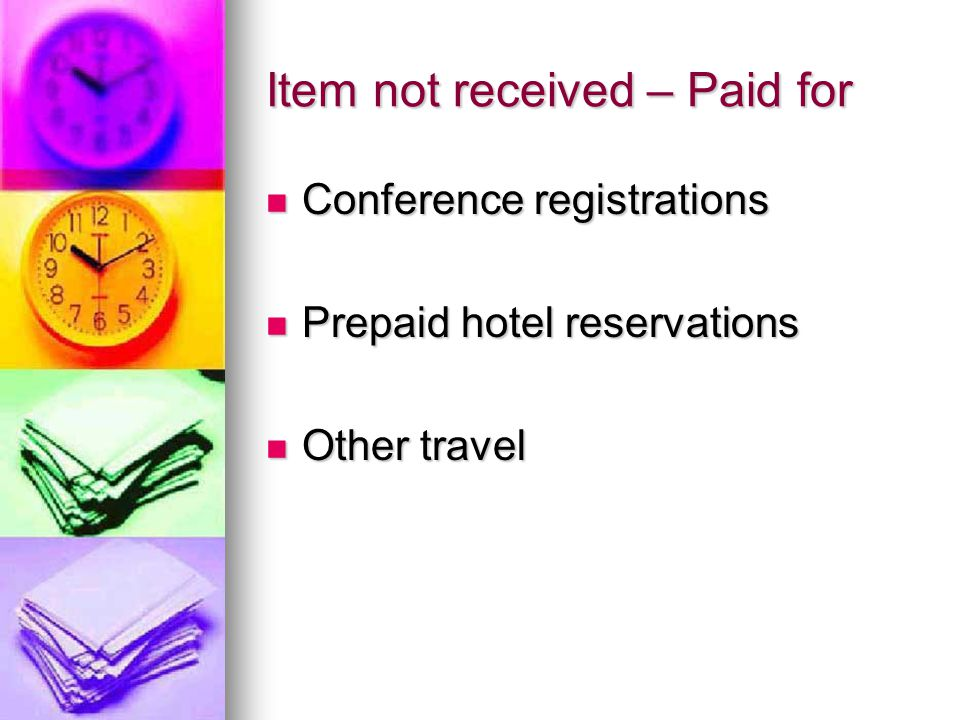 Item not received – Paid for Conference registrations Conference registrations Prepaid hotel reservations Prepaid hotel reservations Other travel Other travel