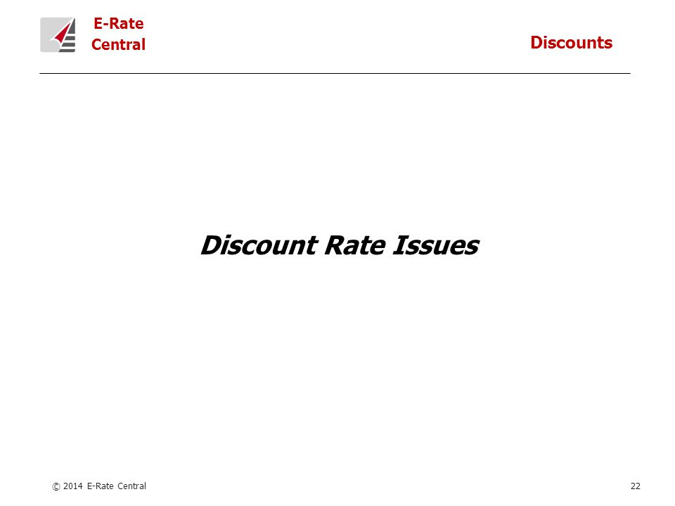 E-Rate Central Discount Rate Issues © 2014 E-Rate Central22 Discounts