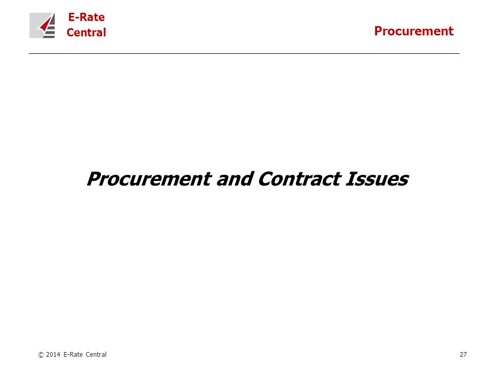 E-Rate Central Procurement and Contract Issues © 2014 E-Rate Central27 Procurement