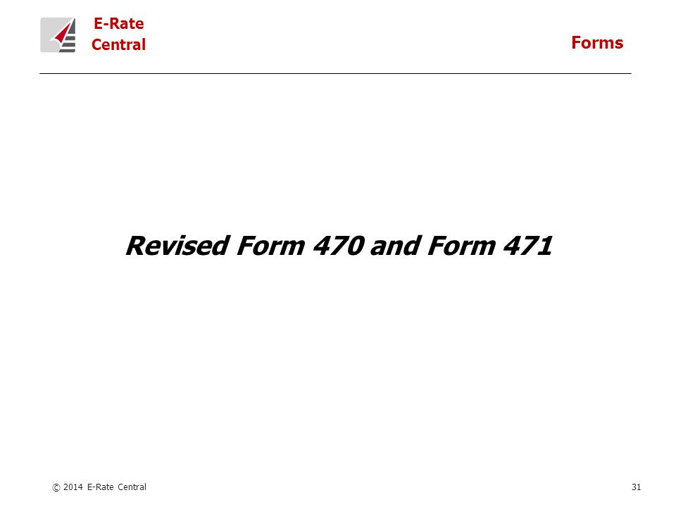 E-Rate Central Revised Form 470 and Form 471 © 2014 E-Rate Central31 Forms