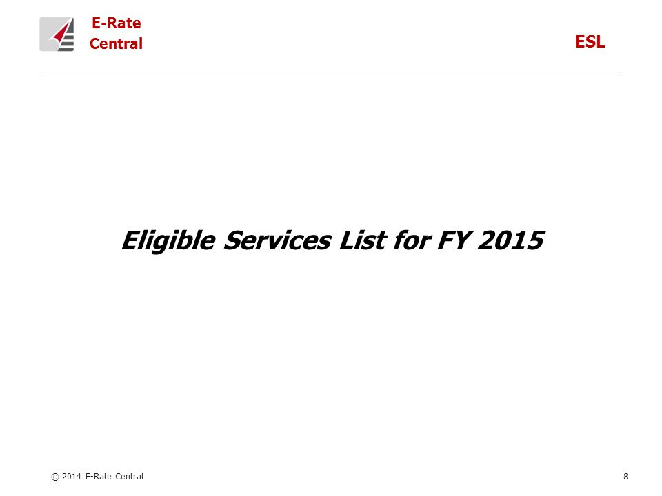 E-Rate Central Eligible Services List for FY 2015 © 2014 E-Rate Central8 ESL