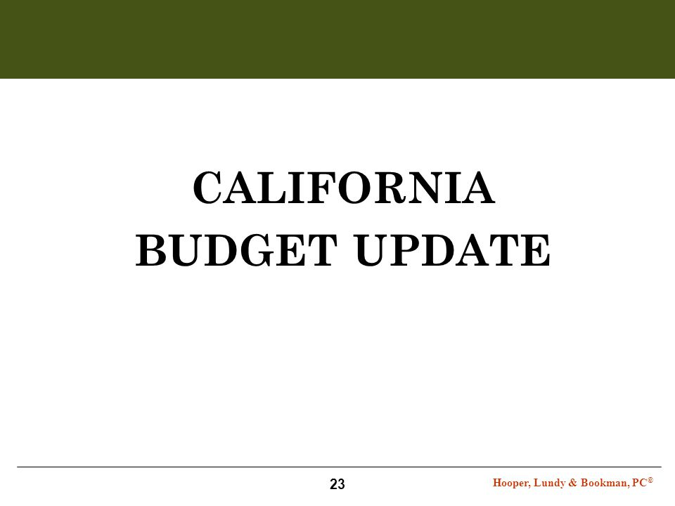 Hooper, Lundy & Bookman, PC © 23 CALIFORNIA BUDGET UPDATE