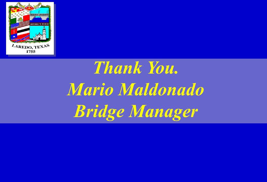 Thank You. Mario Maldonado Bridge Manager