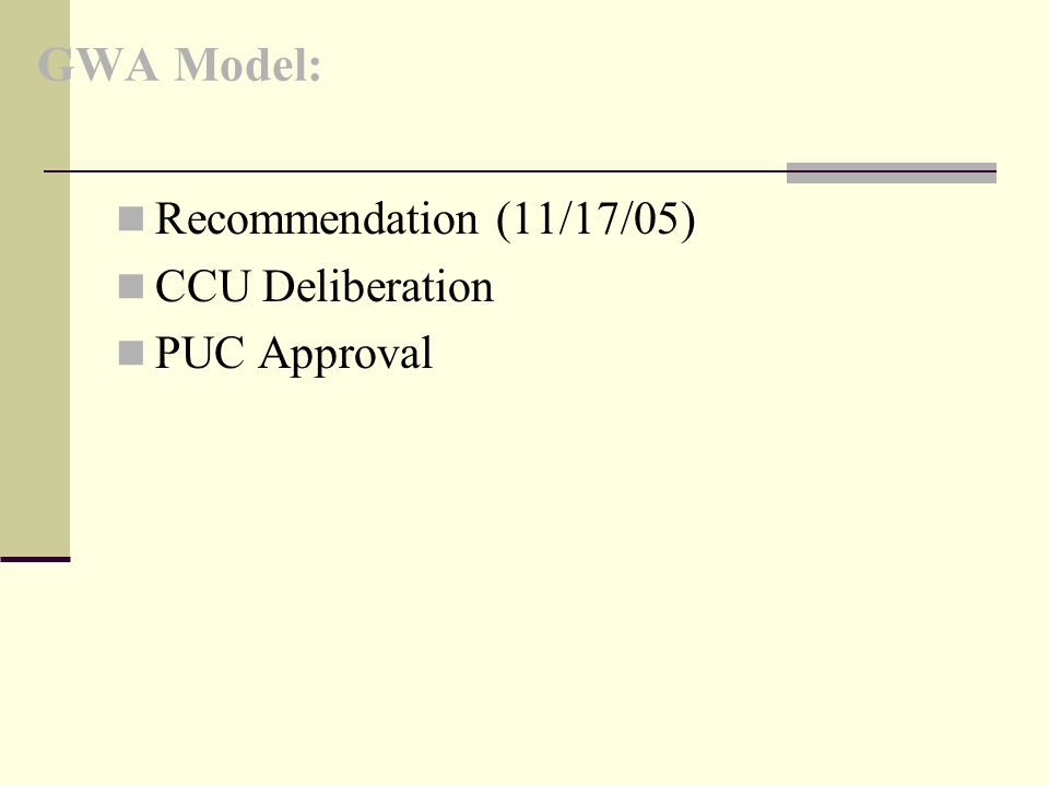 GWA Model: Recommendation (11/17/05) CCU Deliberation PUC Approval