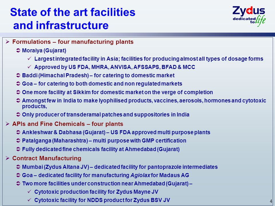 4 State of the art facilities and infrastructure  Formulations – four manufacturing plants  Moraiya (Gujarat) Largest integrated facility in Asia; f