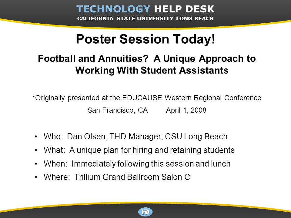 CSULB TECHNOLOGY HELP DESK TECHNOLOGY HELP DESK CALIFORNIA STATE UNIVERSITY LONG BEACH Poster Session Today.
