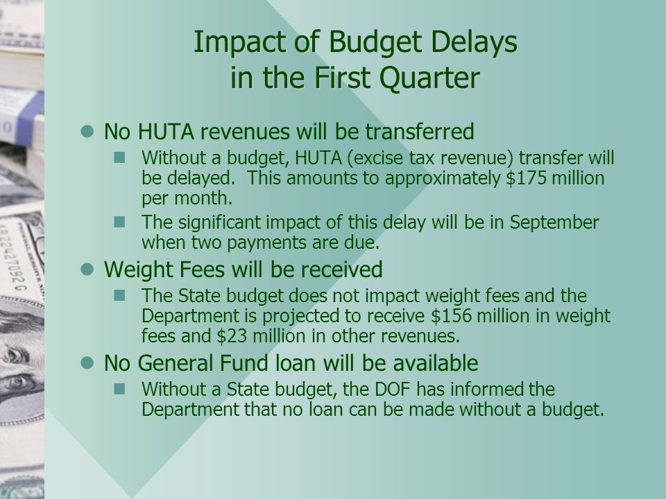 Impact of Budget Delays in the First Quarter No HUTA revenues will be transferred nWithout a budget, HUTA (excise tax revenue) transfer will be delayed.
