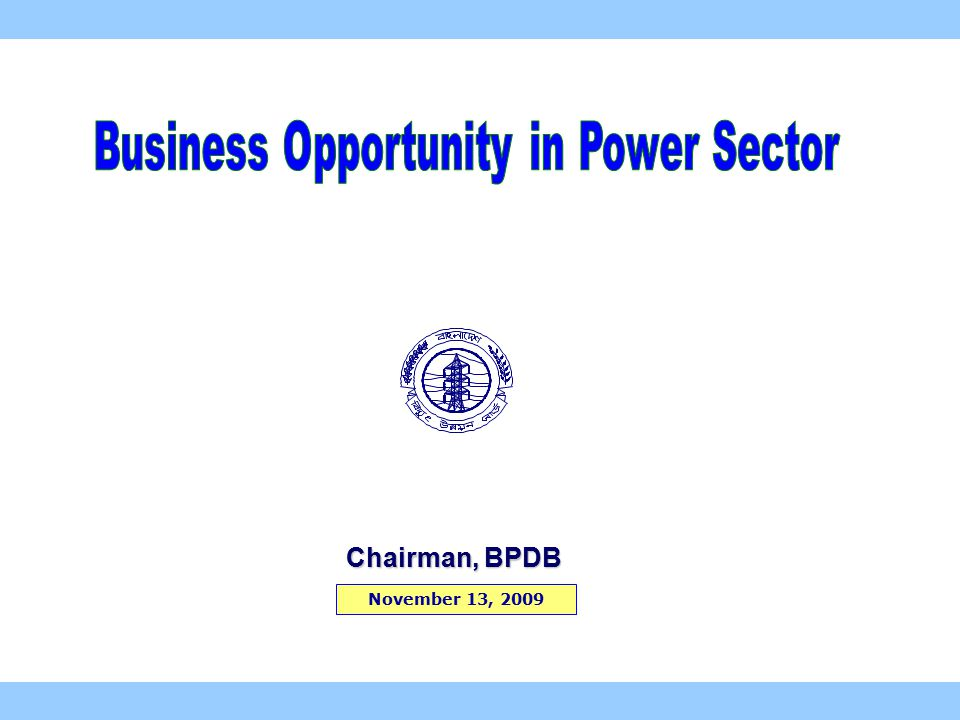 November 13, 2009 Chairman, BPDB