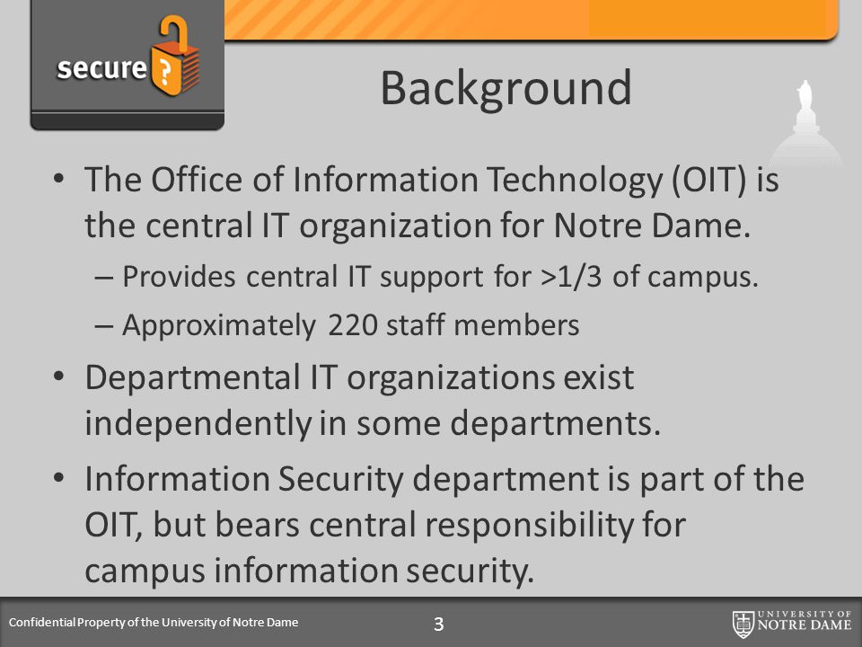 Confidential Property of the University of Notre Dame Background The Office of Information Technology (OIT) is the central IT organization for Notre Dame.