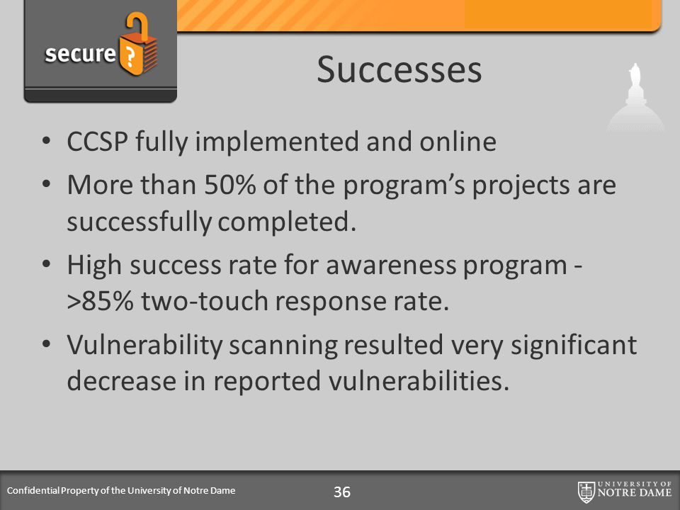 Confidential Property of the University of Notre Dame Successes CCSP fully implemented and online More than 50% of the program's projects are successfully completed.