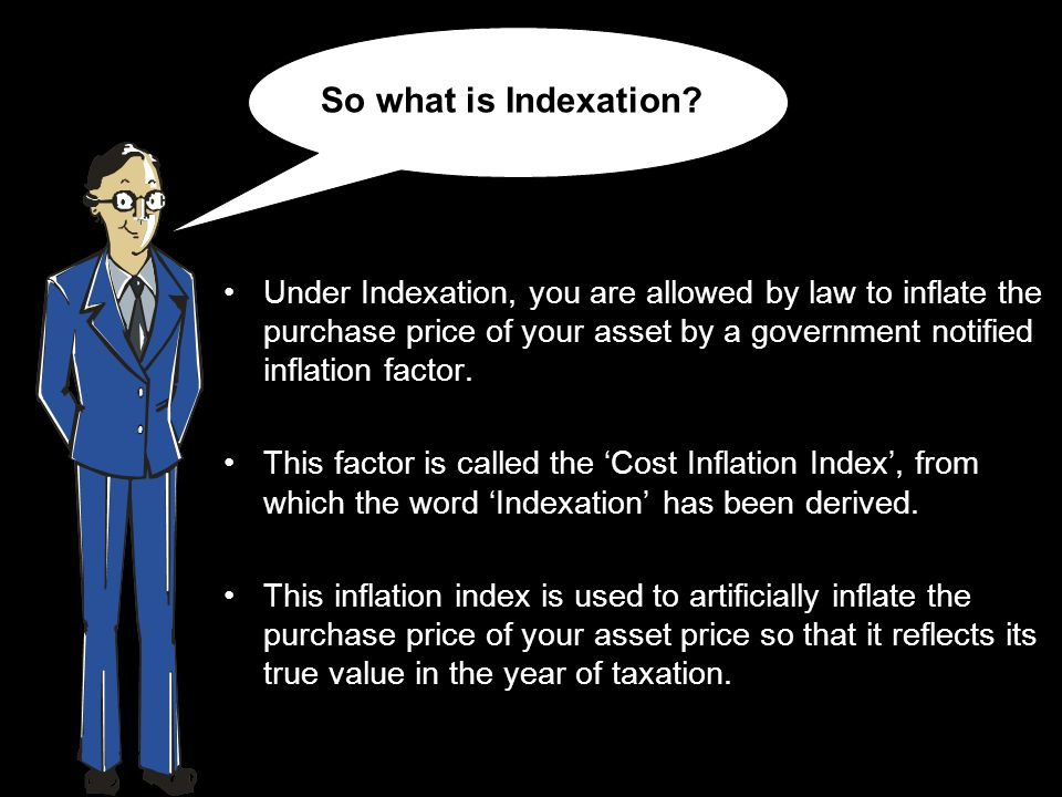 In a way indexation helps to counter erosion of value in the price of an asset and brings the value of an asset at par with prevailing market price.