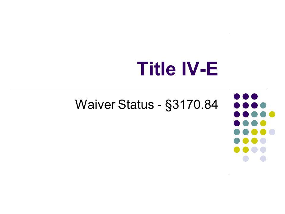 Title IV-E Waiver Status - §3170.84
