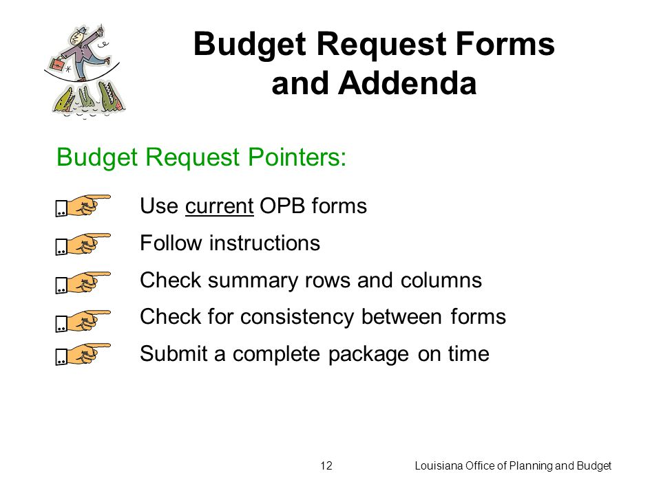 Louisiana Office of Planning and Budget11 Budget Request Forms and Addenda BIGGEST CHANGE: Keeping hurricane recovery funding and expenditures separate