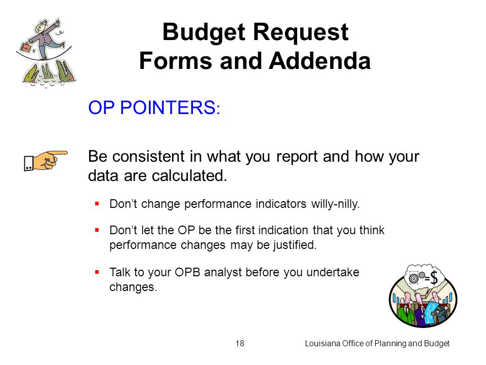 Louisiana Office of Planning and Budget17 OP POINTERS : Be sure that indicator names and values are consistent with official sources.  LaPAS  Approp