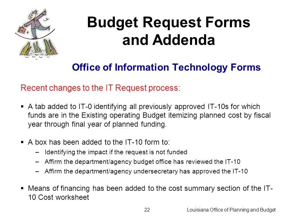 Louisiana Office of Planning and Budget21 Office of Information Technology (OIT)Forms Who must submit IT-10 requests.