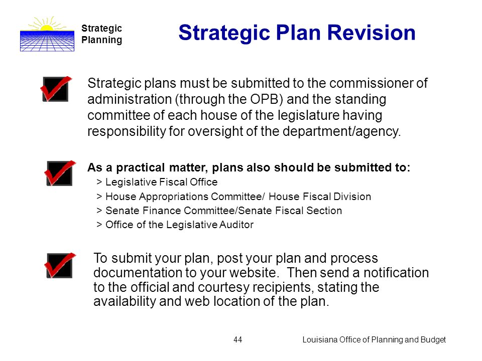 Louisiana Office of Planning and Budget43 Strategic Plan Revision Strategic Planning Division of Administration guidelines must be used. Updated guide