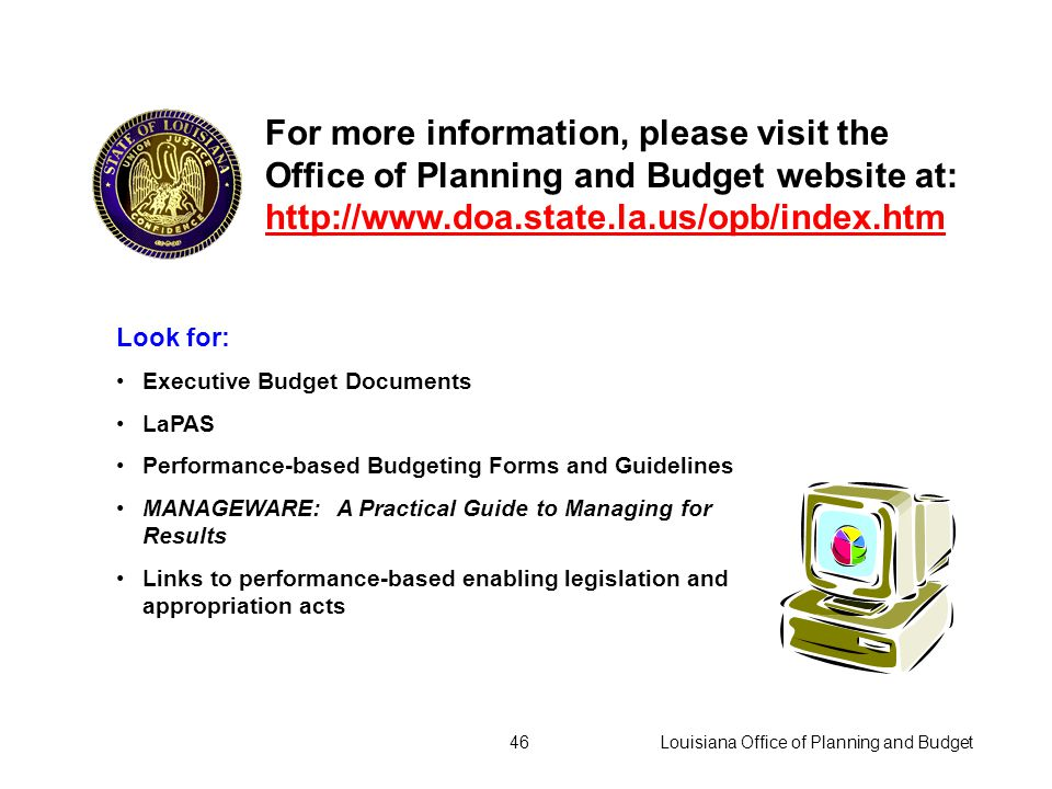 Louisiana Office of Planning and Budget45 The OPB reviews department and agency strategic plans for compliance with guidelines and quality of plan contents.