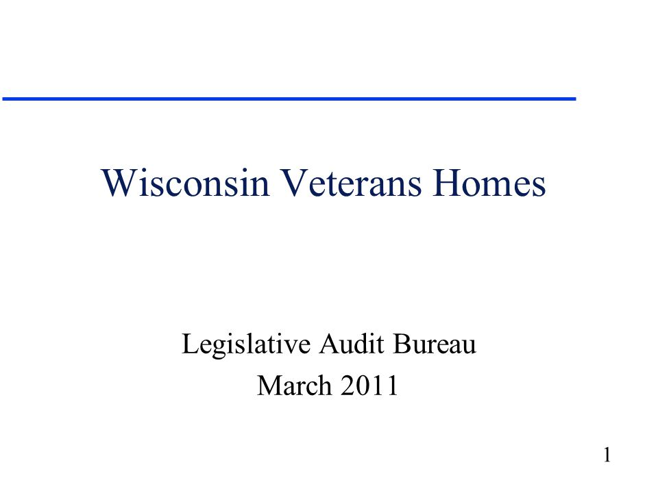 1 Wisconsin Veterans Homes Legislative Audit Bureau March 2011