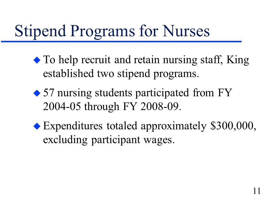 11 Stipend Programs for Nurses u To help recruit and retain nursing staff, King established two stipend programs.