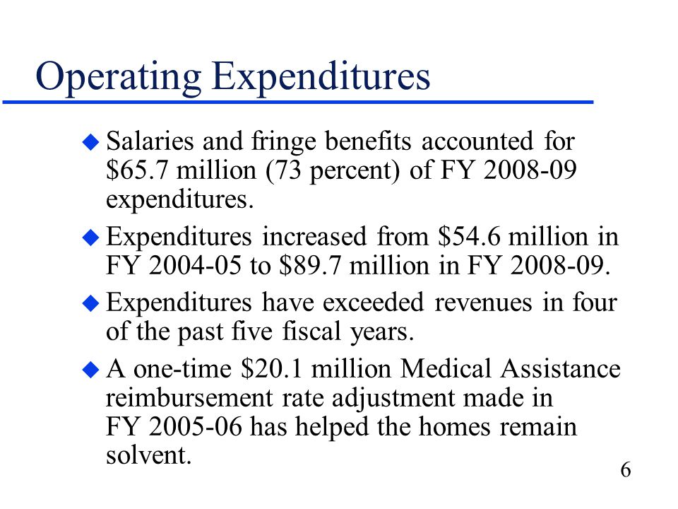 6 Operating Expenditures u Salaries and fringe benefits accounted for $65.7 million (73 percent) of FY 2008-09 expenditures.