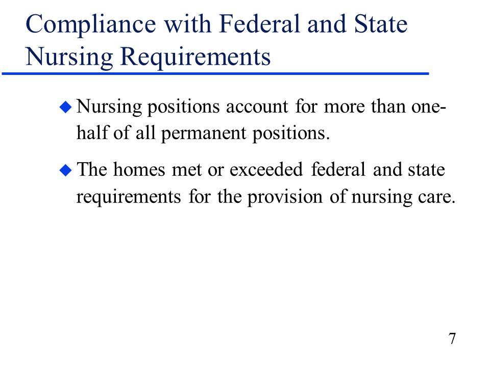 7 Compliance with Federal and State Nursing Requirements u Nursing positions account for more than one- half of all permanent positions.