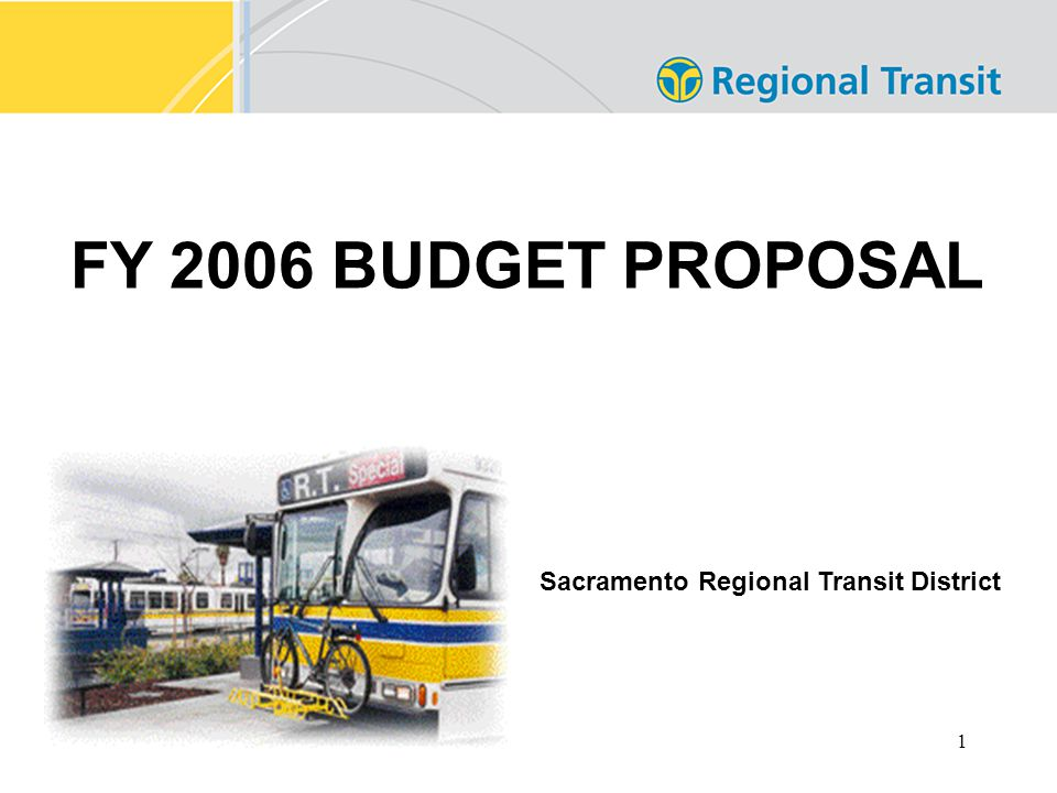1 FY 2006 BUDGET PROPOSAL Sacramento Regional Transit District