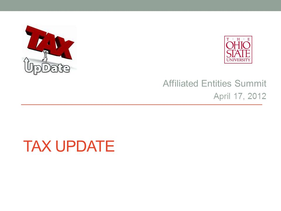 Affiliated Entities Summit April 17, 2012 TAX UPDATE
